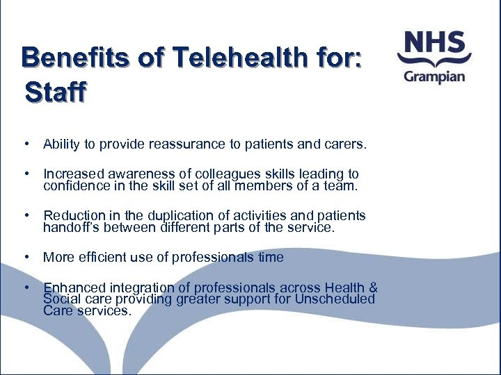 Benefits of Telehealth for: Staff • Ability to provide reassurance to patients and carers.