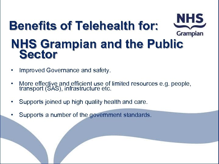 Benefits of Telehealth for: NHS Grampian and the Public Sector • Improved Governance and