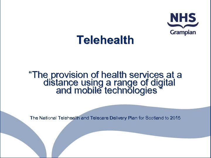 "Telehealth ""The provision of health services at a distance using a range of digital"