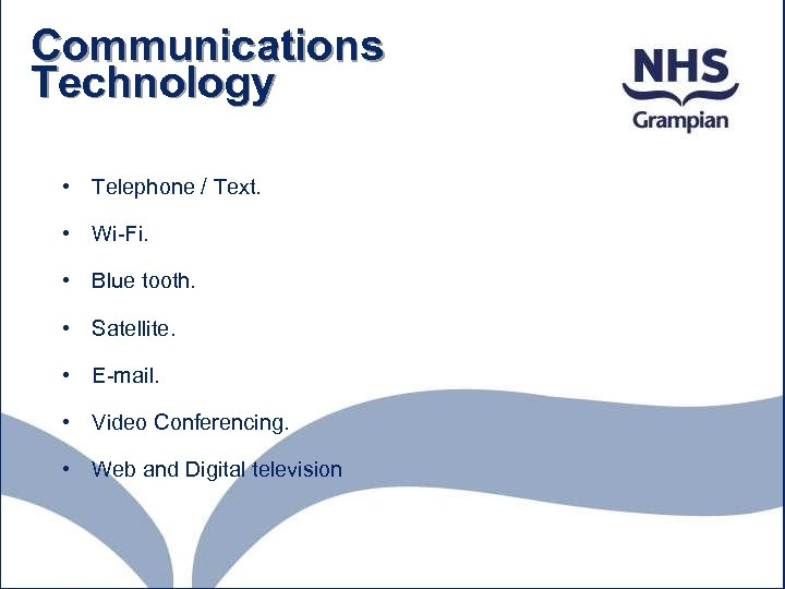 Communications Technology • Telephone / Text. • Wi-Fi. • Blue tooth. • Satellite. •