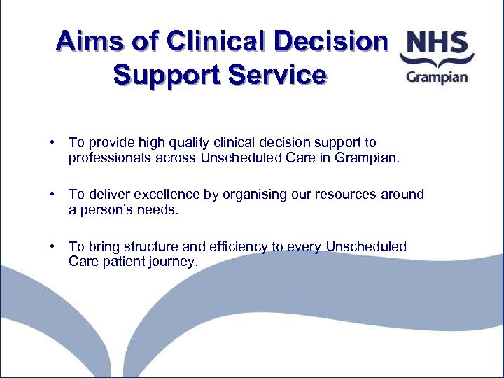 Aims of Clinical Decision Support Service • To provide high quality clinical decision support