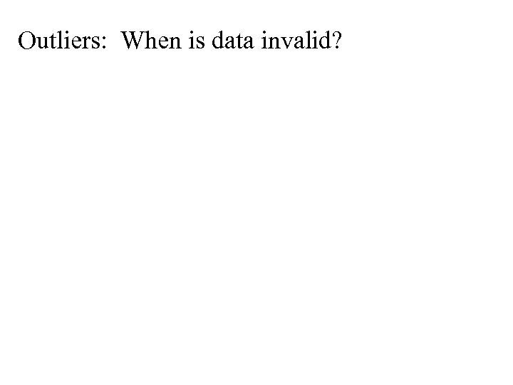 Outliers: When is data invalid?