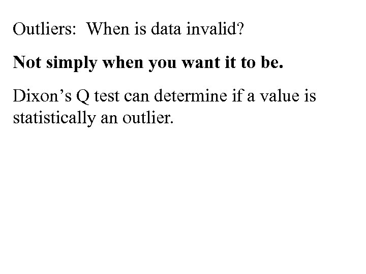 Outliers: When is data invalid? Not simply when you want it to be. Dixon's