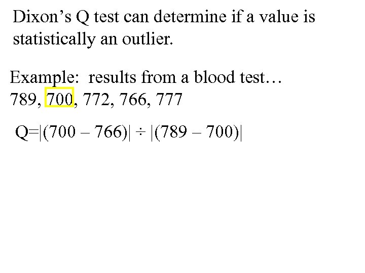 Dixon's Q test can determine if a value is statistically an outlier. Example: results