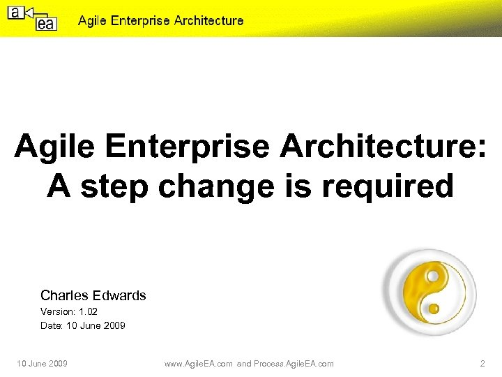 Agile Enterprise Architecture: A step change is required Charles Edwards Version: 1. 02 Date: