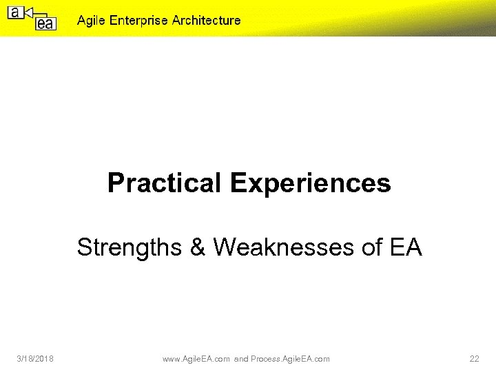 Practical Experiences Strengths & Weaknesses of EA 3/18/2018 www. Agile. EA. com and Process.