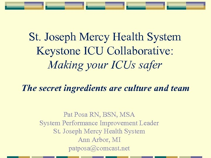 St. Joseph Mercy Health System Keystone ICU Collaborative: Making your ICUs safer The secret