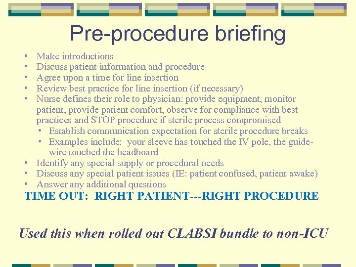 Pre-procedure briefing • • • Make introductions Discuss patient information and procedure Agree upon