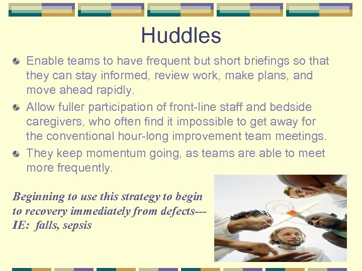 Huddles Enable teams to have frequent but short briefings so that they can stay