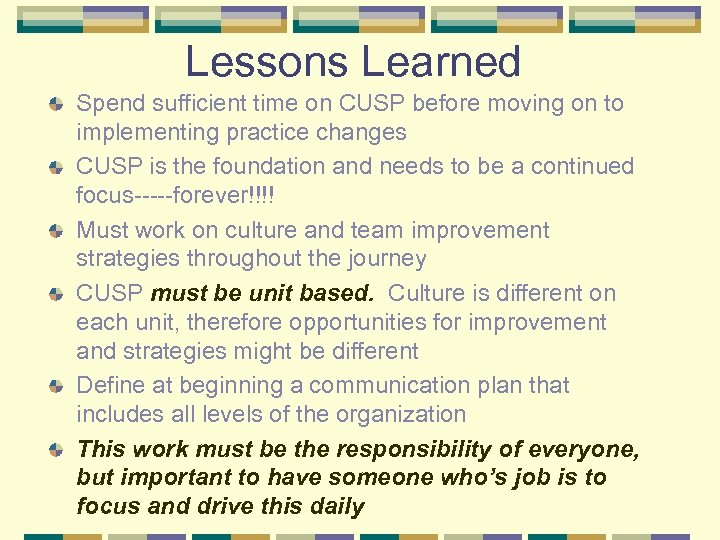 Lessons Learned Spend sufficient time on CUSP before moving on to implementing practice changes