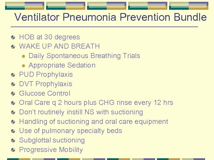 Ventilator Pneumonia Prevention Bundle HOB at 30 degrees WAKE UP AND BREATH l Daily