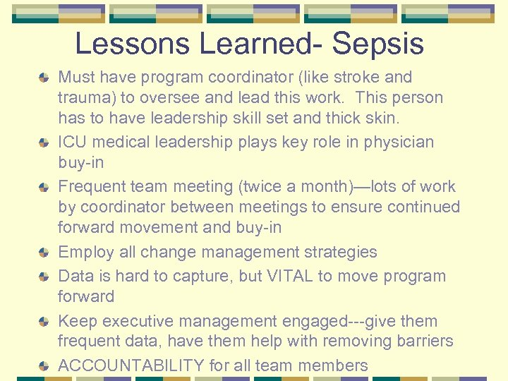 Lessons Learned- Sepsis Must have program coordinator (like stroke and trauma) to oversee and