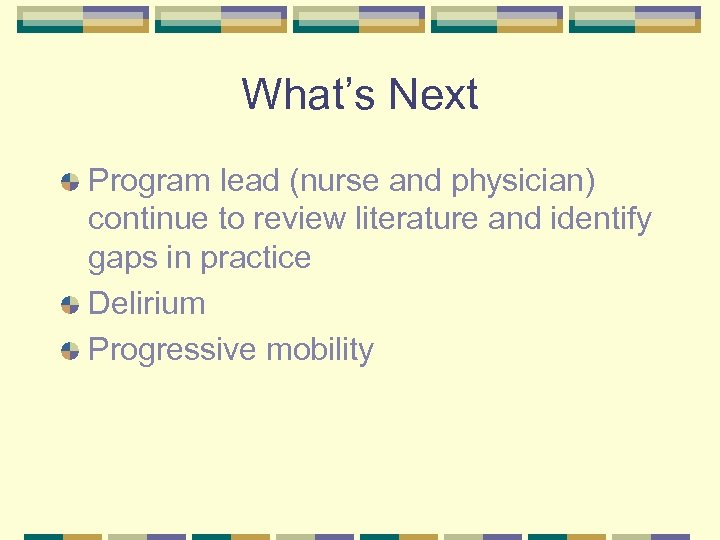 What's Next Program lead (nurse and physician) continue to review literature and identify gaps