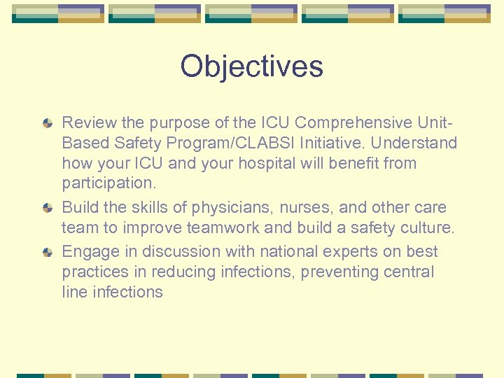 Objectives Review the purpose of the ICU Comprehensive Unit. Based Safety Program/CLABSI Initiative. Understand