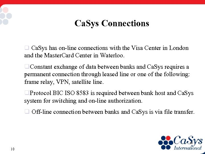 Ca. Sys Connections q Ca. Sys has on-line connections with the Visa Center in