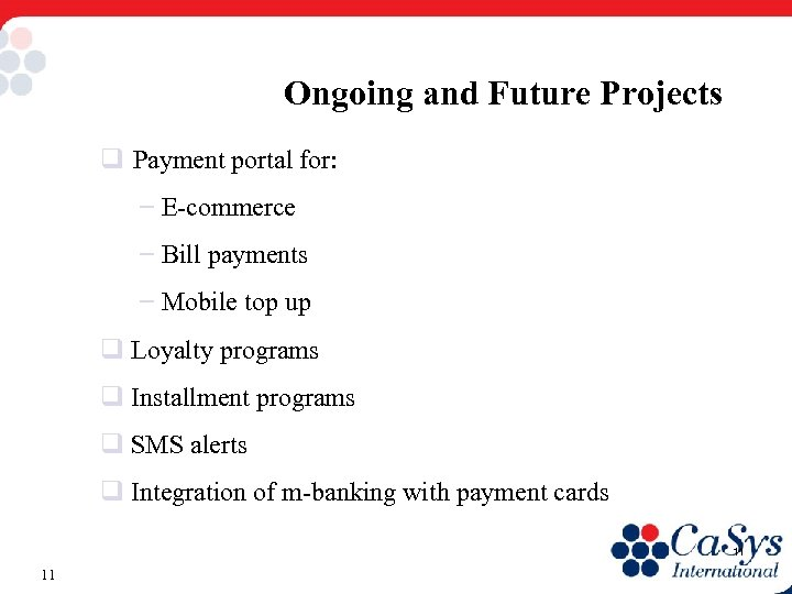 Ongoing and Future Projects q Payment portal for: – E-commerce – Bill payments –