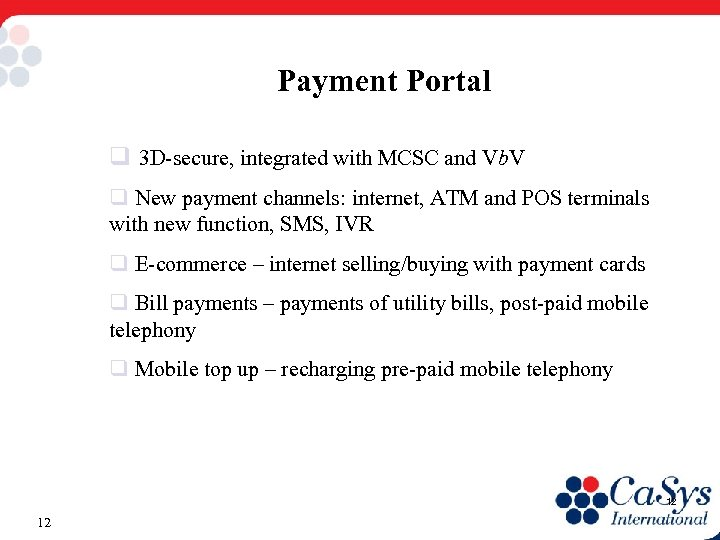 Payment Portal q 3 D-secure, integrated with MCSC and Vb. V q New payment