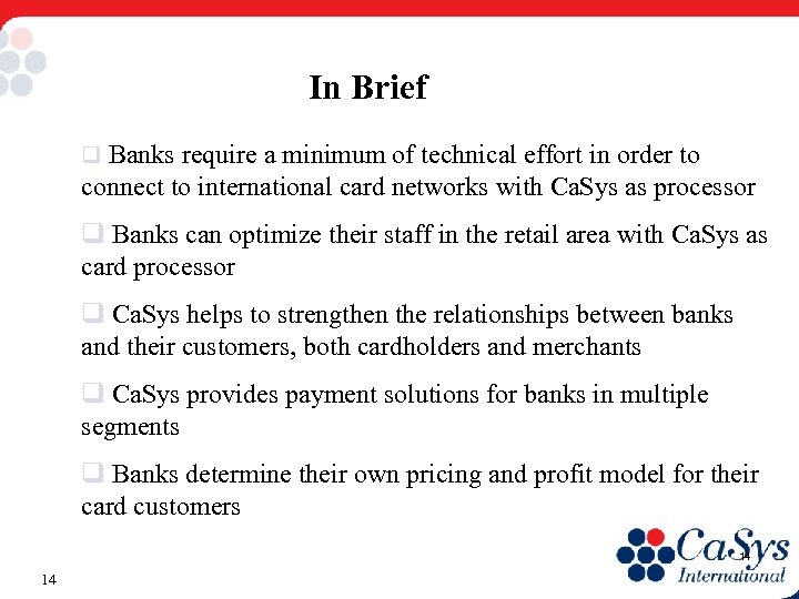 In Brief q Banks require a minimum of technical effort in order to connect