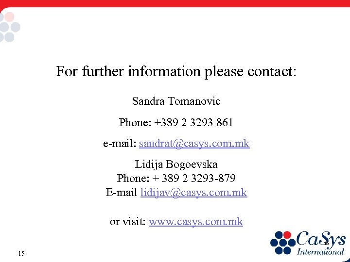 For further information please contact: Sandra Tomanovic Phone: +389 2 3293 861 e-mail: sandrat@casys.