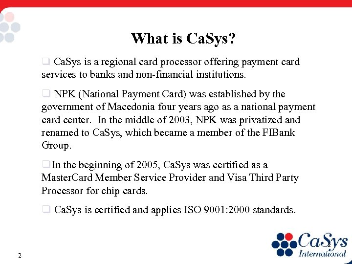 What is Ca. Sys? q Ca. Sys is a regional card processor offering payment