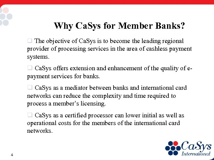Why Ca. Sys for Member Banks? q The objective of Ca. Sys is to