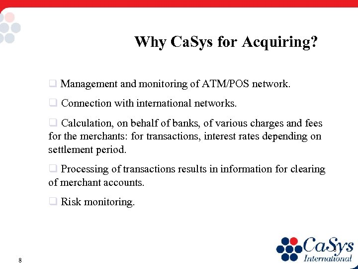 Why Ca. Sys for Acquiring? q Management and monitoring of ATM/POS network. q Connection