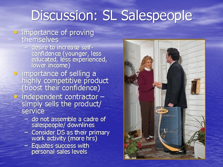 Discussion: SL Salespeople • importance of proving themselves – desire to increase selfconfidence (younger,