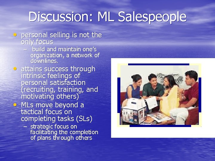 Discussion: ML Salespeople • personal selling is not the only focus – build and