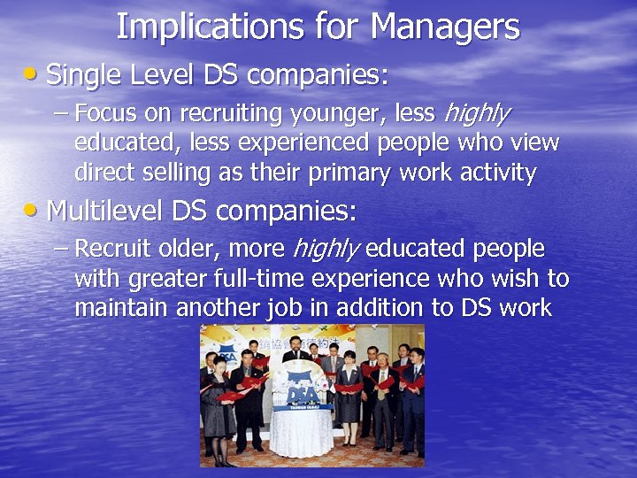 Implications for Managers • Single Level DS companies: – Focus on recruiting younger, less