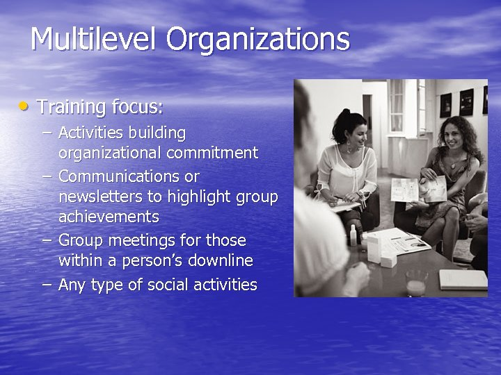 Multilevel Organizations • Training focus: – Activities building organizational commitment – Communications or newsletters