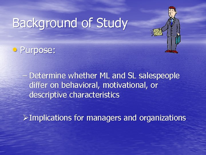 Background of Study • Purpose: – Determine whether ML and SL salespeople differ on