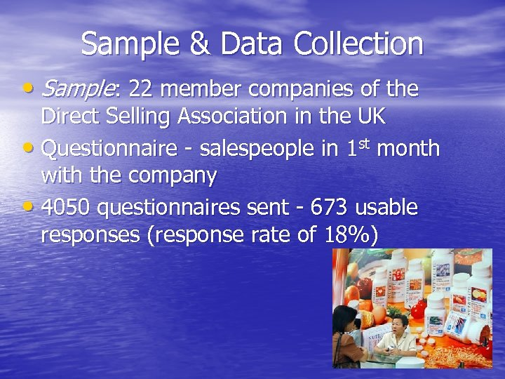 Sample & Data Collection • Sample: 22 member companies of the Direct Selling Association