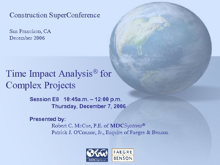 Construction Super. Conference San Francisco, CA December 2006 Time Impact Analysis® for Complex Projects
