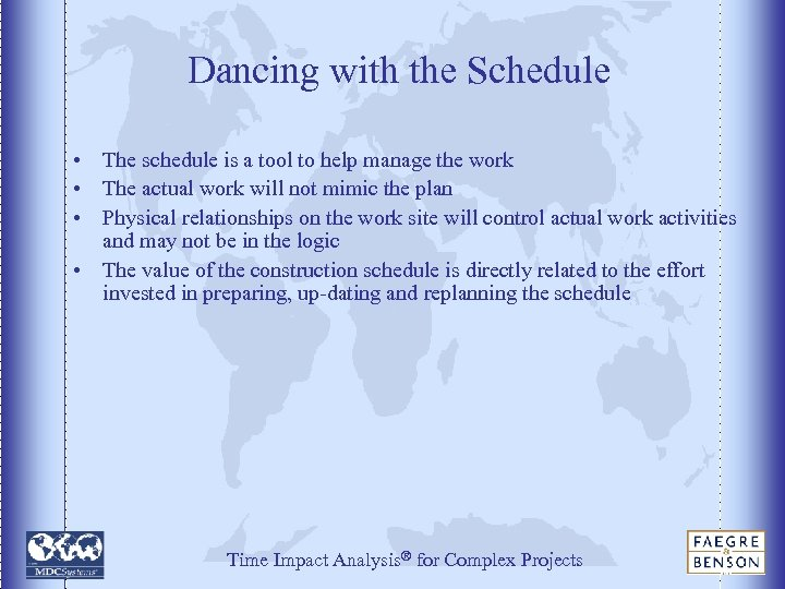 Dancing with the Schedule • The schedule is a tool to help manage the
