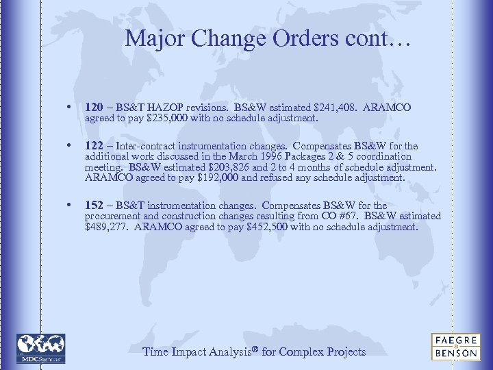 Major Change Orders cont… • 120 – BS&T HAZOP revisions. BS&W estimated $241, 408.