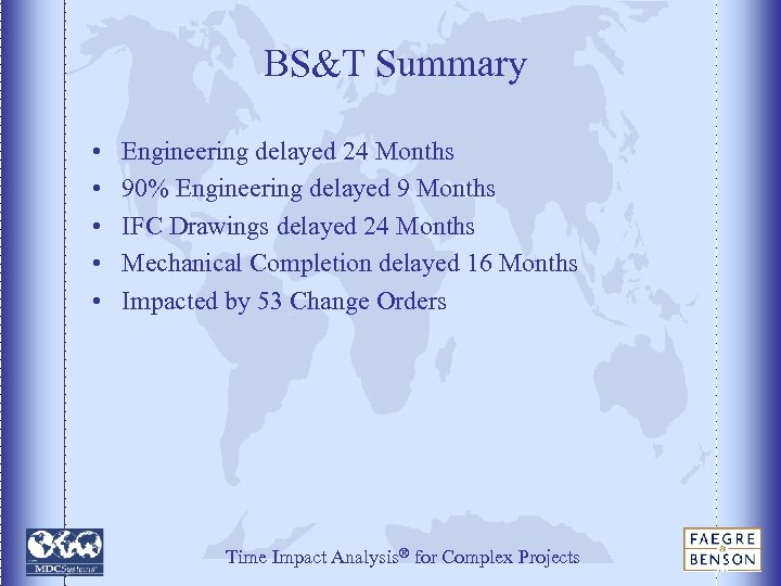 BS&T Summary • • • Engineering delayed 24 Months 90% Engineering delayed 9 Months