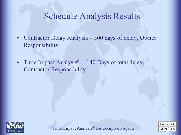 Schedule Analysis Results • Contractor Delay Analysis – 500 days of delay, Owner Responsibility