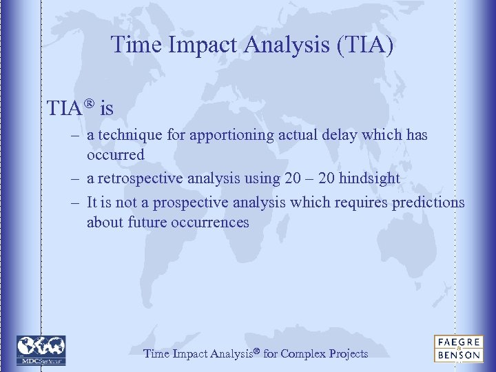 Time Impact Analysis (TIA) TIA® is – a technique for apportioning actual delay which