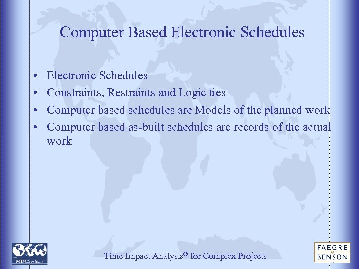 Computer Based Electronic Schedules • • Electronic Schedules Constraints, Restraints and Logic ties Computer