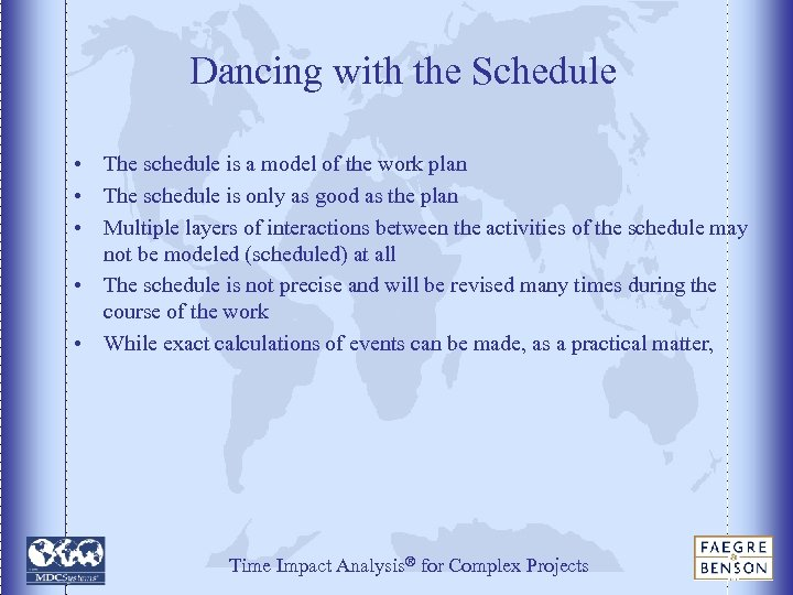 Dancing with the Schedule • The schedule is a model of the work plan