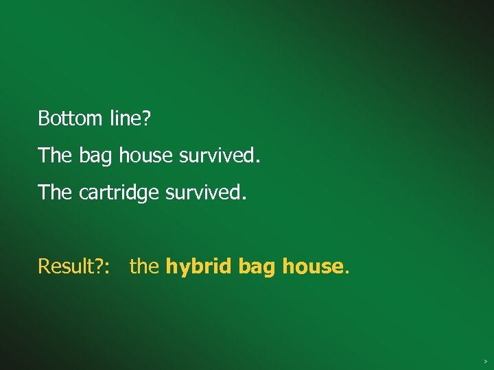 Bottom line? The bag house survived. The cartridge survived. Result? : the hybrid bag