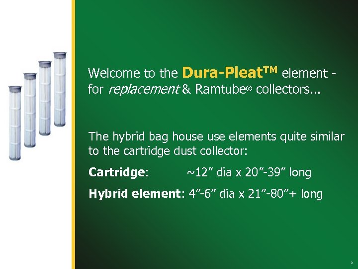 Welcome to the Dura-Pleat. TM element for replacement & Ramtube© collectors. . . The