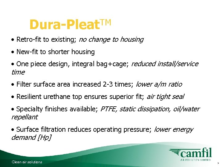 Dura-Pleat. TM hybrid features: • Retro-fit to existing; no change to housing • New-fit