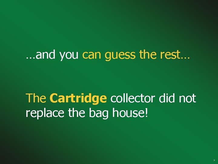 …and you can guess the rest… The Cartridge collector did not replace the bag