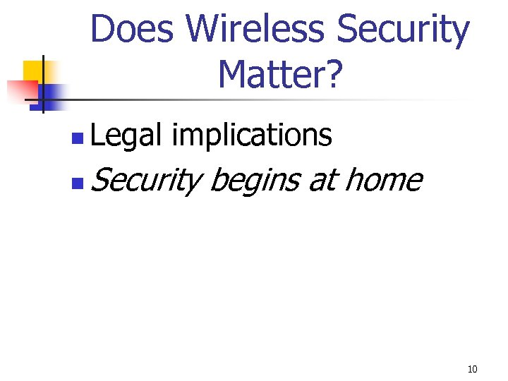 Does Wireless Security Matter? n Legal implications n Security begins at home 10