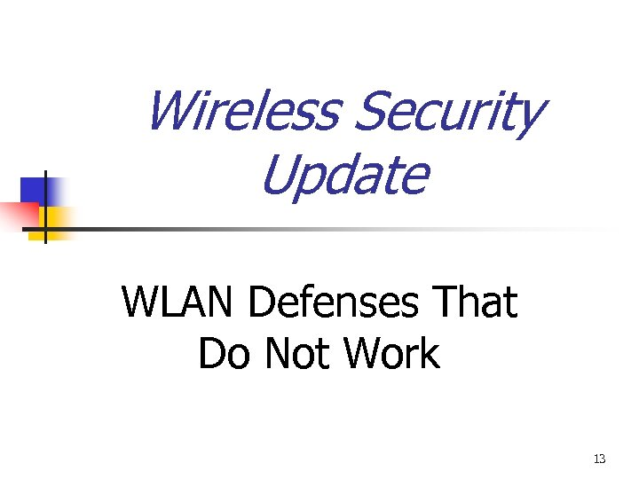 Wireless Security Update WLAN Defenses That Do Not Work 13