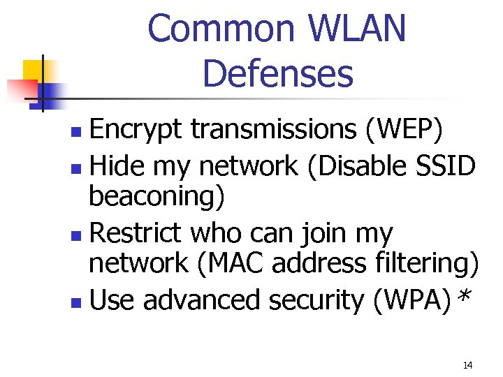 Common WLAN Defenses Encrypt transmissions (WEP) n Hide my network (Disable SSID beaconing) n