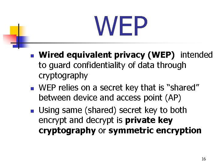WEP n n n Wired equivalent privacy (WEP) intended to guard confidentiality of data