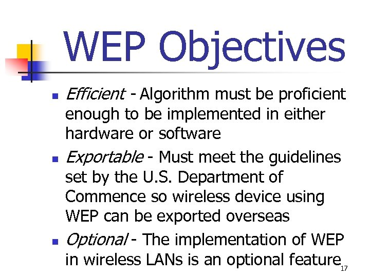 WEP Objectives n n n Efficient - Algorithm must be proficient enough to be