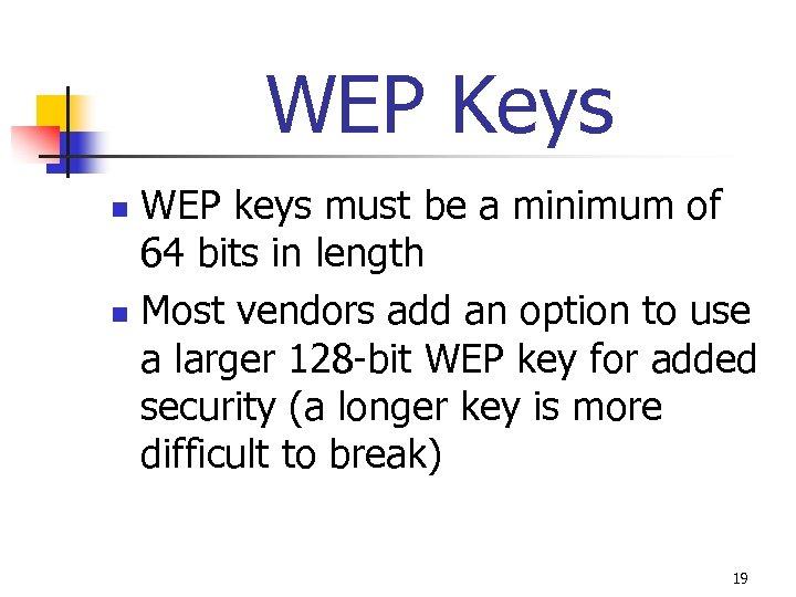 WEP Keys WEP keys must be a minimum of 64 bits in length n
